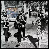 Strangeworthy - EP by The Good Mad