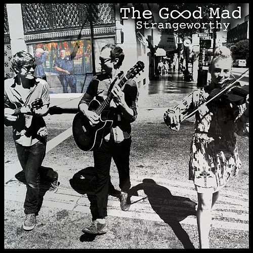 Strangeworthy - EP by The Good Mad