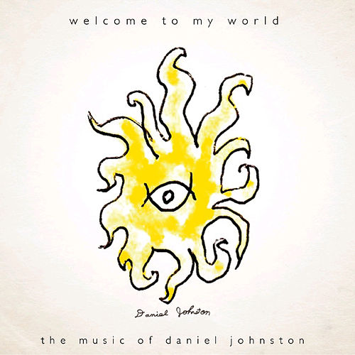 Welcome To My World (Exclusive Bonus Tracks) by Daniel Johnston