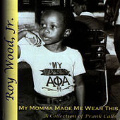 My Moma Made Me Wear This by Roy Wood, Jr.