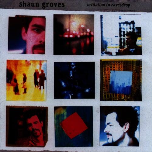Invitation To Eavesdrop by Shaun Groves