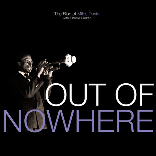 Out Of Nowhere - The Rise Of Miles Davis by Miles Davis
