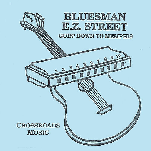 E. Z. Street.....Goin' Down To Memphis by Bluesman