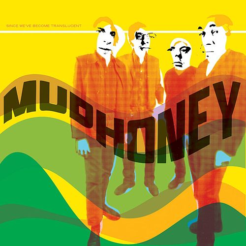 Since We've Become Translucent by Mudhoney