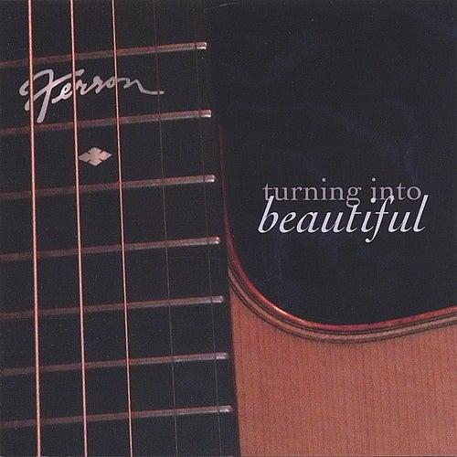 Turning Into Beautiful by Ferron