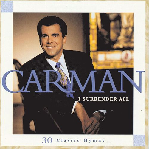 I Surrender All: 30 Classic Hymns by Carman