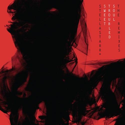 Sweet Troubled Soul - Remixes by Stellastarr