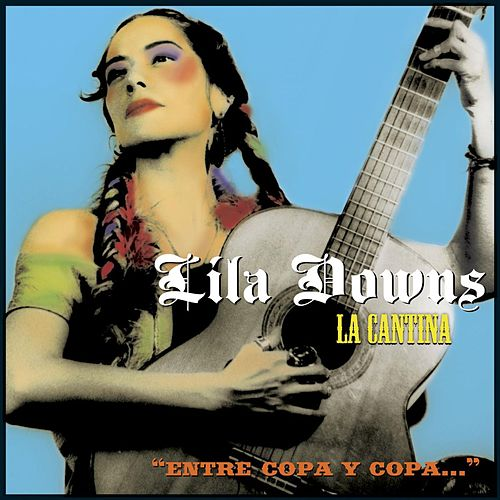 La Cantina by Lila Downs