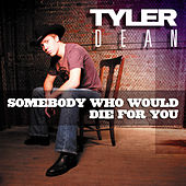 Somebody Who Would Die For You by Tyler Dean
