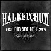 Just This Side Of Heaven by Hal Ketchum