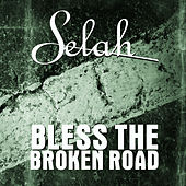 Bless The Broken Road by Selah