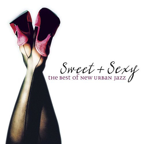 Sweet & Sexy: The Best Of New Urban Jazz by Various Artists