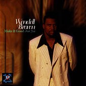 Make It Good For Ya by Wendell Brown
