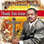 Thank You Jesus by Pastor Anthony Rogers