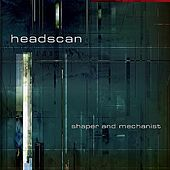 Shaper And Mechanist by Headscan