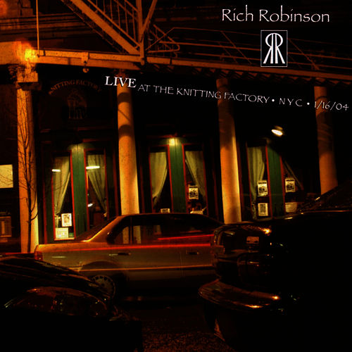 Live At The Knitting Factory,  NYC - 1/16/04 by Rich Robinson
