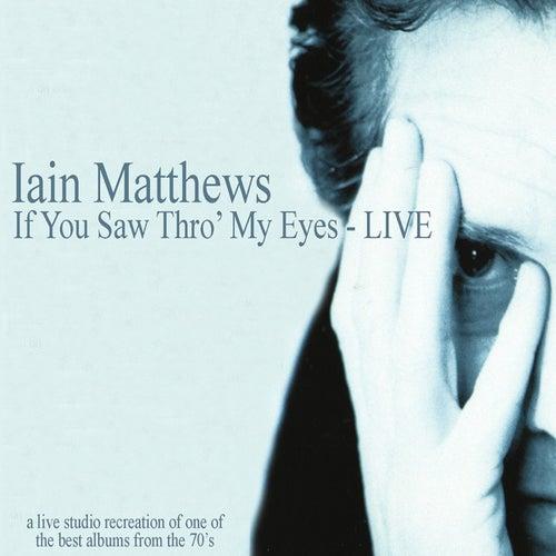 If You Saw Thro' My Eyes - Live by Iain Matthews