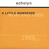 A Little Nonsense: Now And Then by Echolyn