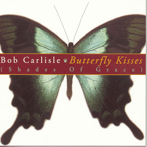 Butterfly Kisses (Shades of Grace) by Bob Carlisle