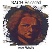 Bach Reloaded by Artie Fichelle
