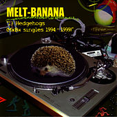13 Hedgehogs (MxBx Singles 1994-1999) by Melt-Banana