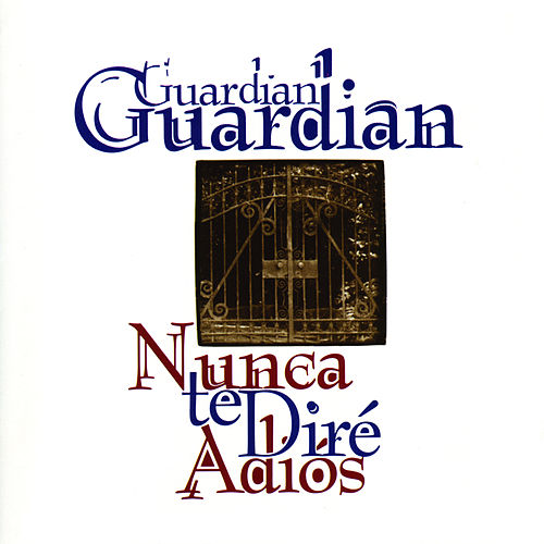 Nunca Te Dire Adios by Guardian