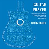 Guitar Prayer: Arrangements of Familiar Hymns and Songs for Solo Guitar and C Instrument by Bobby Fisher