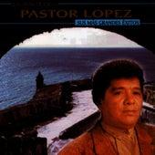 Sus Más Grandes Éxitos by Pastor Lopez