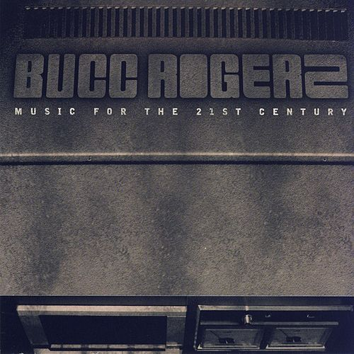 Music For The 21st Century by Bucc Rogerz