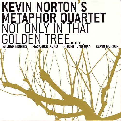 Not Only In That Golden Tree... by Kevin Norton