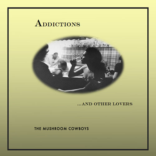 Addictions...And Other Lovers by The Mushroom Cowboys