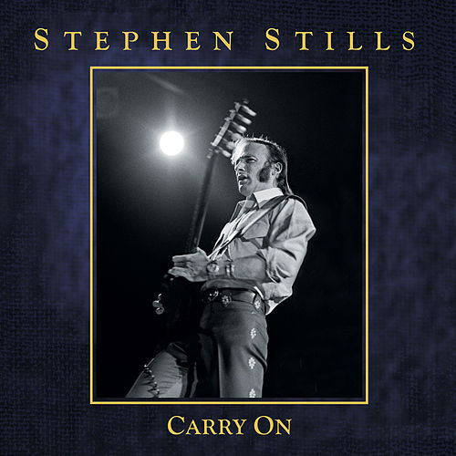 Carry On by Stephen Stills