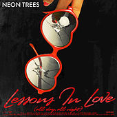 Lessons In Love (All Day, All Night) by Neon Trees