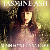 Someday's Gonna Come by jasmine ash