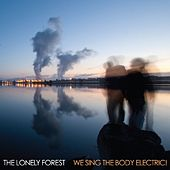 We Sing the Body Electric! by The Lonely Forest