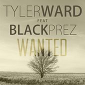 Wanted (feat. Black Prez) by Tyler Ward