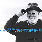 Lawrence Ferlinghetti Live at The Poetry Center by Lawrence Ferlinghetti