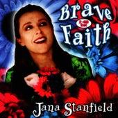 Brave Faith by Jana Stanfield