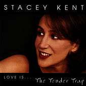 Love Is... The Tender Trap by Stacey Kent