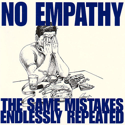 The Same Mistakes Endlessly Repeated by No Empathy