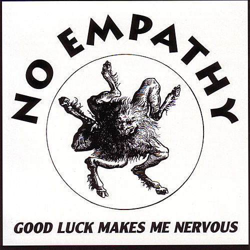 Good Luck Makes Me Nervous by No Empathy