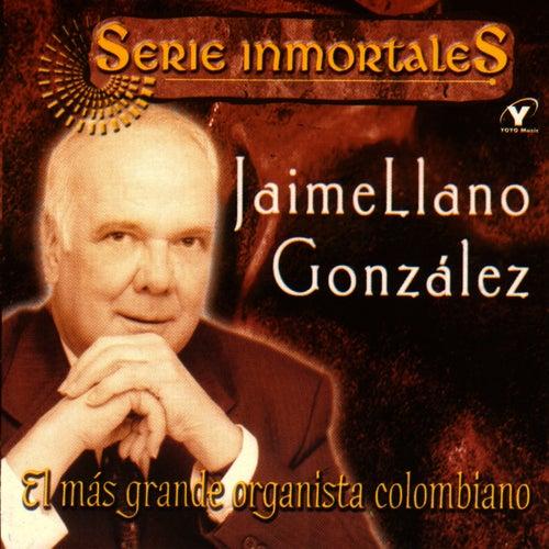 Series Inmortales - El Más Grande Organista Colombiano by Jaime Llano Gonzales