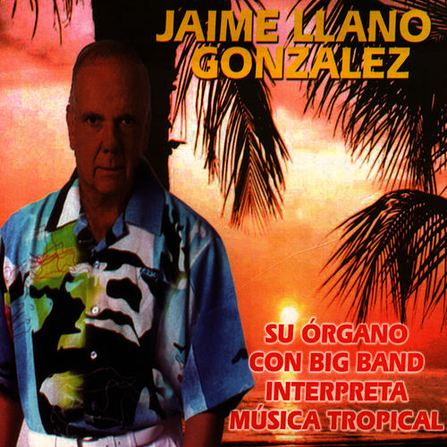 Su Organo Con Big Band Interpreta Música Tropical by Jaime Llano Gonzales