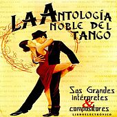 Antología Noble Del Tango: Sus Grandes Intérpretes Y Compositores by Various Artists