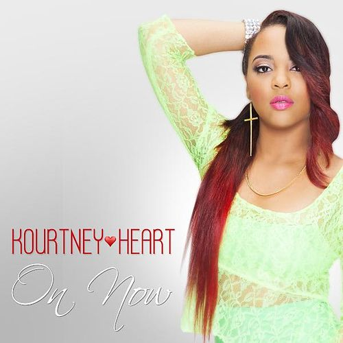 On Now by Kourtney Heart