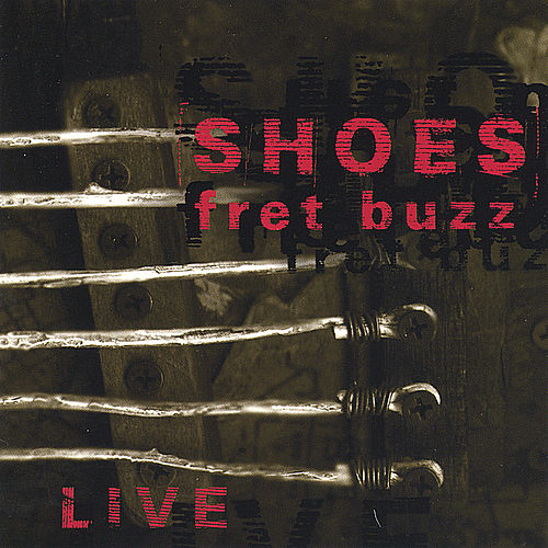 Fret Buzz by Shoes