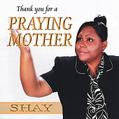 Thank You For a Praying Mother by Shay