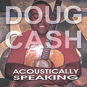 Acoustically Speaking by Doug Cash