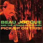Pick Up On This! by Beau Jocque & the Zydeco Hi-Rollers