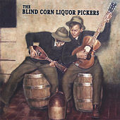 The Blind Corn Liquor Pickers by Blind Corn Liquor Pickers